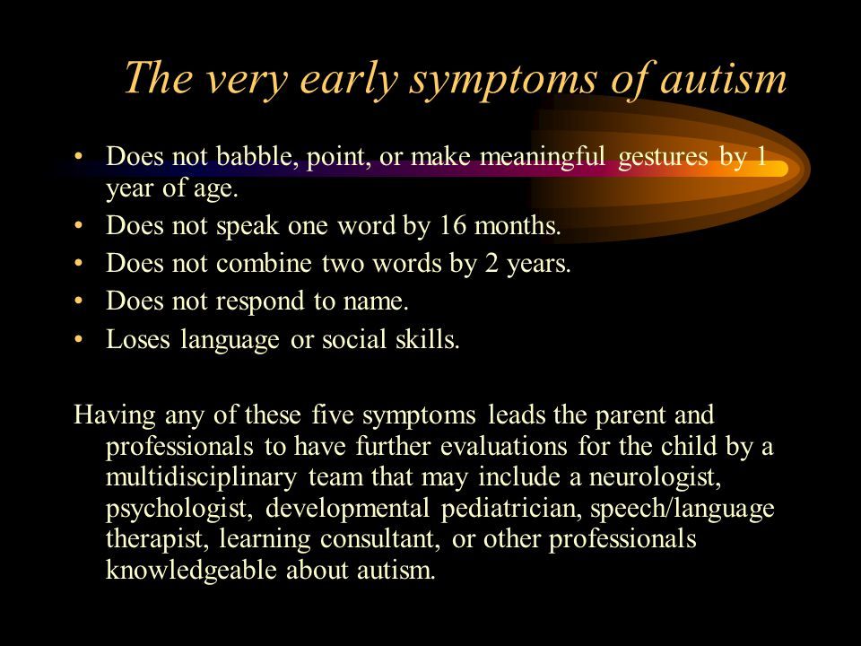 The very early symptoms of autism Does not babble, point, or make meaningful gestures by 1 year of age.