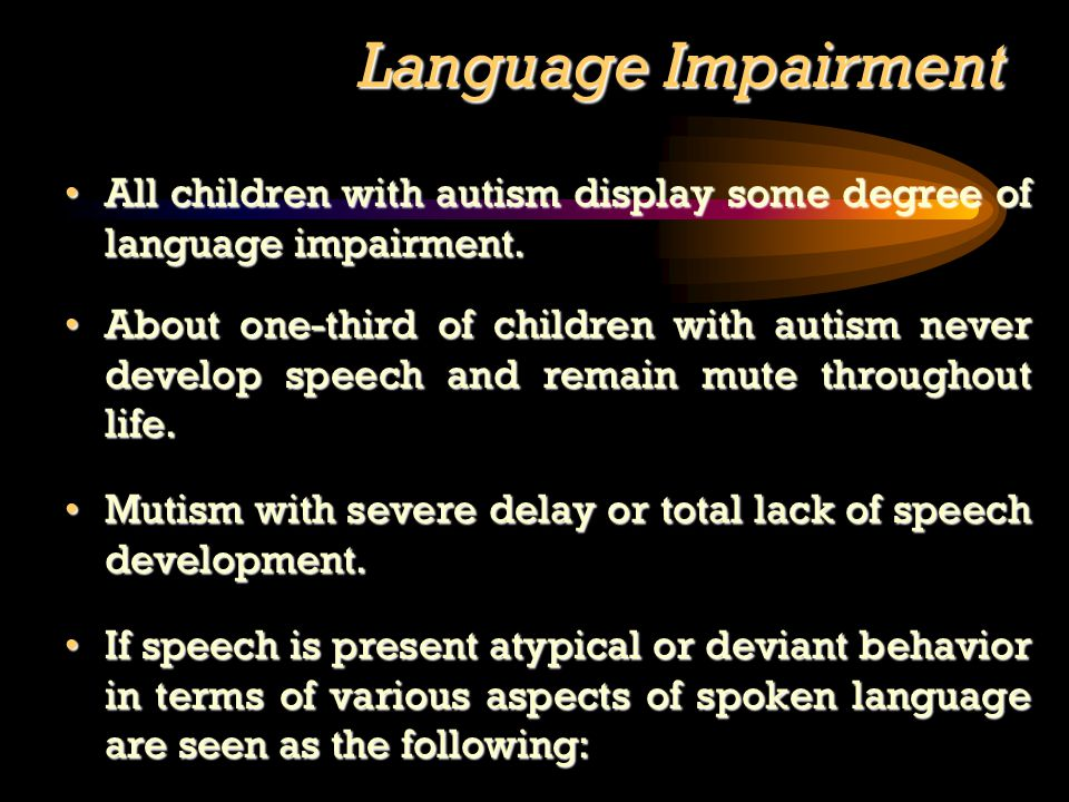 Language Impairment All children with autism display some degree of language impairment.All children with autism display some degree of language impairment.