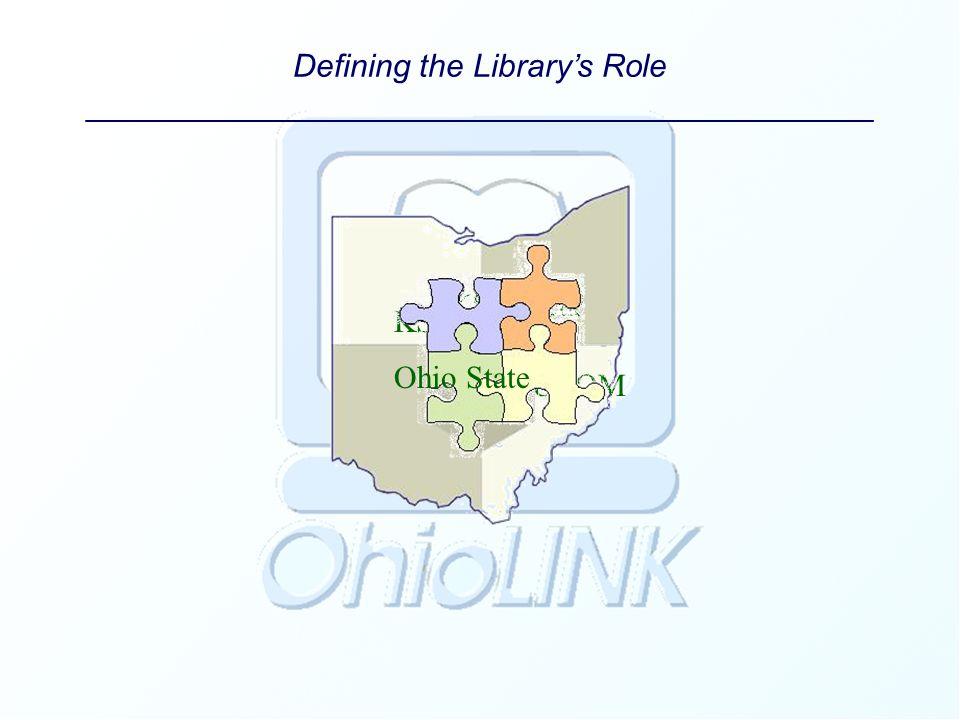 KSU-Stark KSU-Kent NEOUCOM Ohio State Defining the Library's Role ____________________________________________