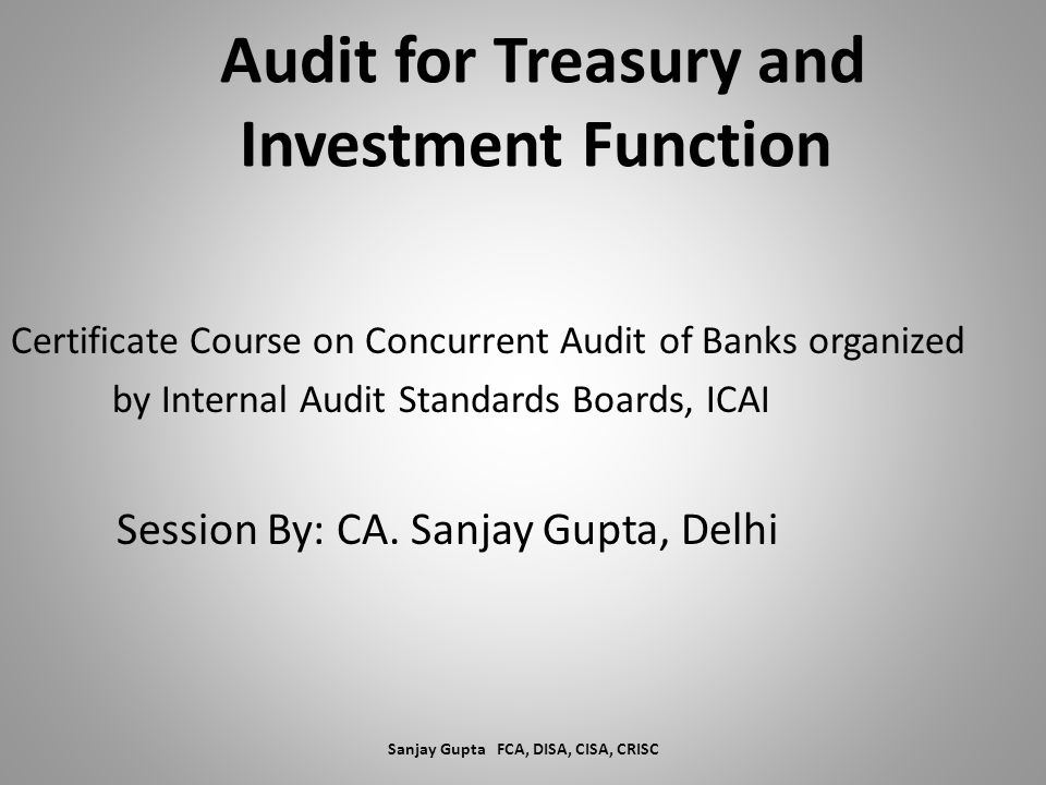 Audit for Treasury and Investment Function Certificate Course on Concurrent Audit of Banks organized by Internal Audit Standards Boards, ICAI Session