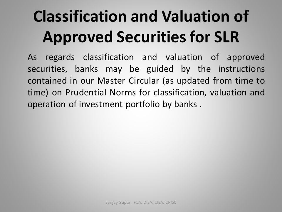 Classification and Valuation of Approved Securities for SLR As regards classification and valuation of approved securities, banks may be guided by the
