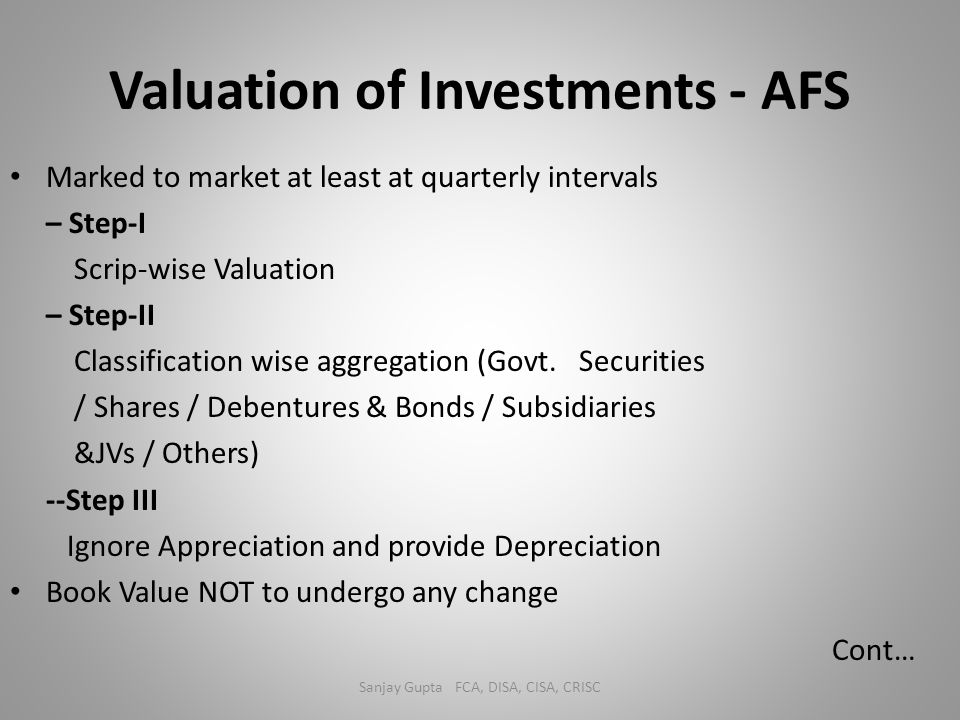 Valuation of Investments - AFS Marked to market at least at quarterly intervals – Step-I Scrip-wise Valuation – Step-II Classification wise aggregatio