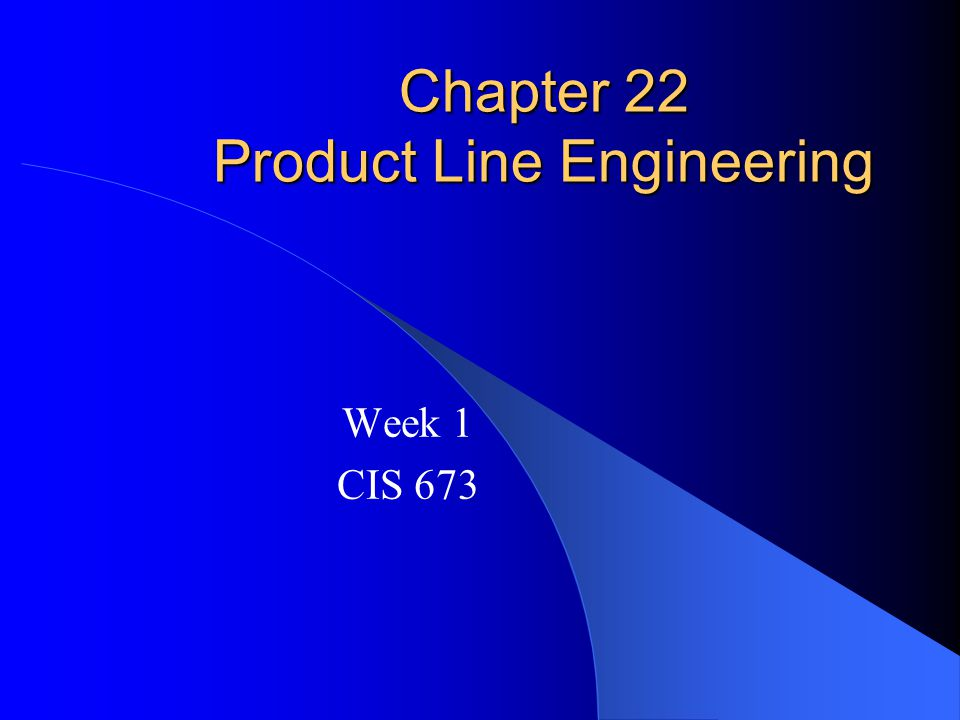 Chapter 22 Product Line Engineering Week 1 CIS 673