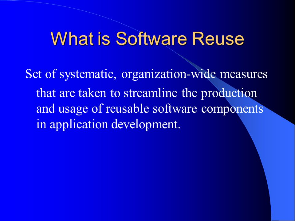 What is Software Reuse Set of systematic, organization-wide measures that are taken to streamline the production and usage of reusable software components in application development.