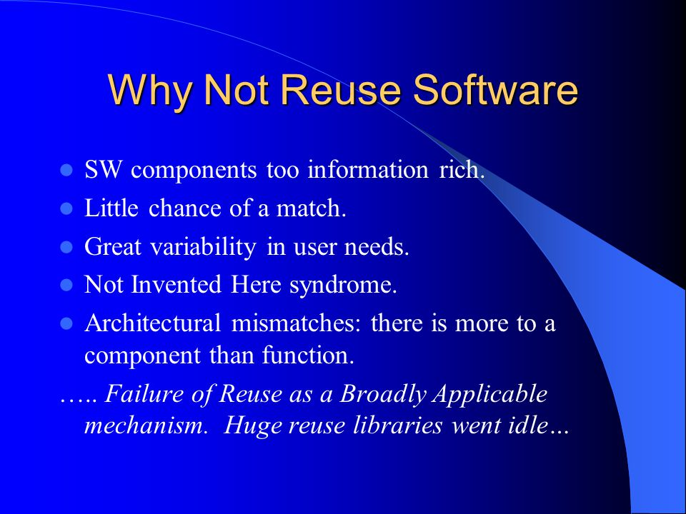 Why Not Reuse Software SW components too information rich.