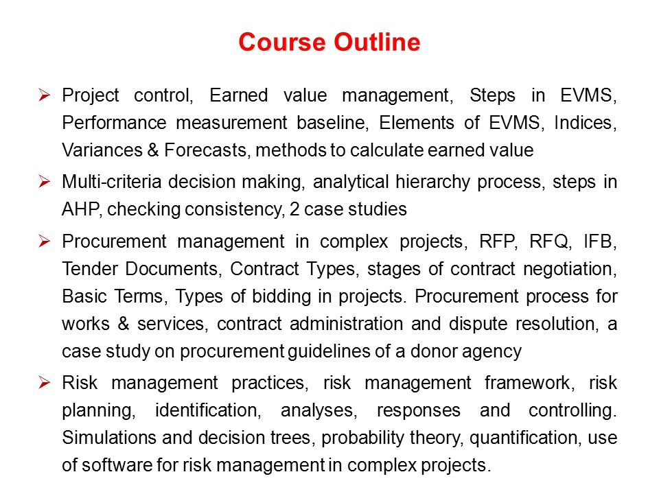 Course Outline  Project control, Earned value management, Steps in EVMS, Performance measurement baseline, Elements of EVMS, Indices, Variances & For