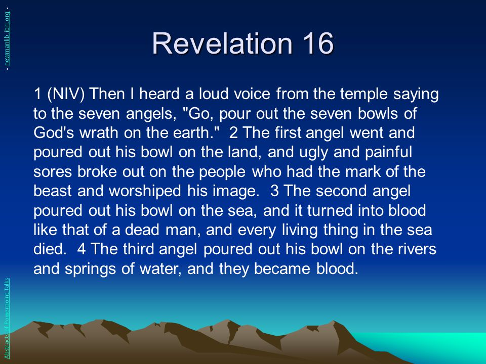 Revelation 16 1 (NIV) Then I heard a loud voice from the temple saying to the seven angels,