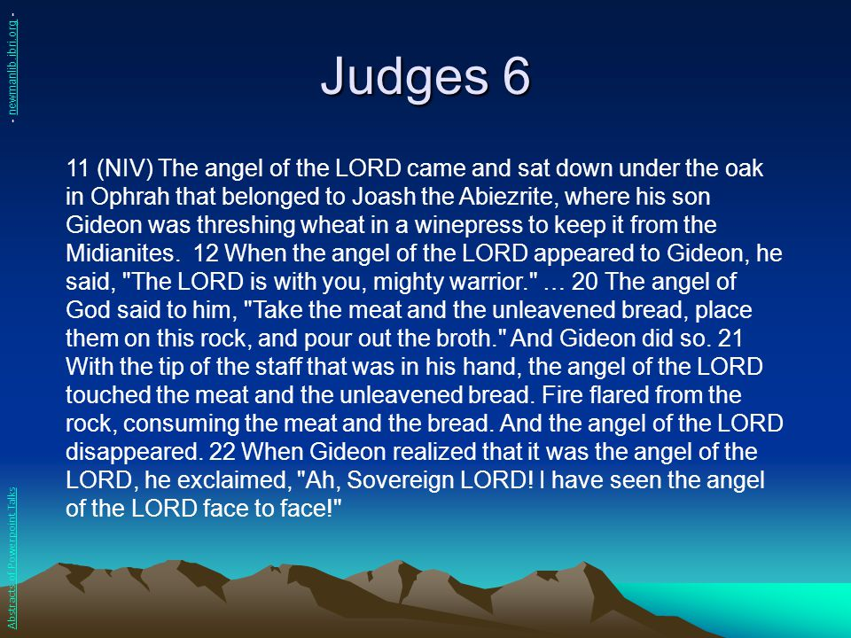Judges 6 11 (NIV) The angel of the LORD came and sat down under the oak in Ophrah that belonged to Joash the Abiezrite, where his son Gideon was thres