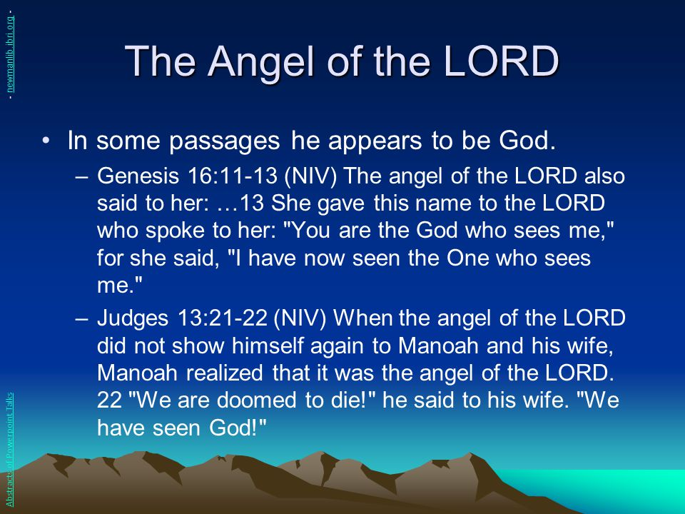 The Angel of the LORD In some passages he appears to be God. –Genesis 16:11-13 (NIV) The angel of the LORD also said to her: …13 She gave this name to