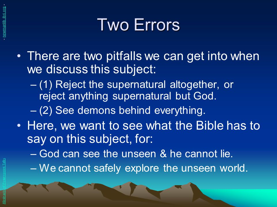 Two Errors There are two pitfalls we can get into when we discuss this subject: –(1) Reject the supernatural altogether, or reject anything supernatur