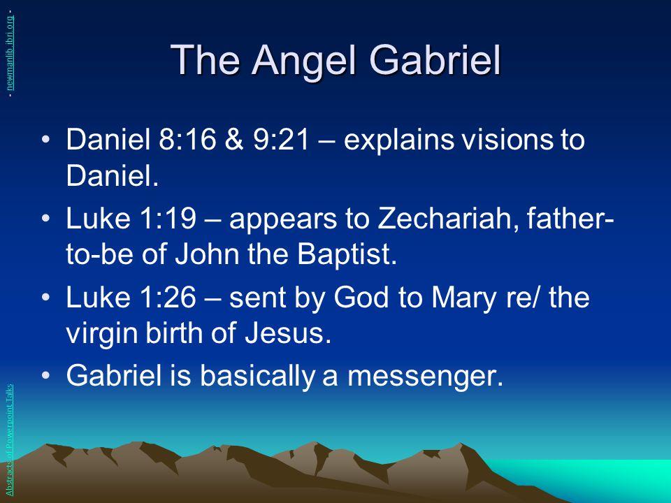 The Angel Gabriel Daniel 8:16 & 9:21 – explains visions to Daniel. Luke 1:19 – appears to Zechariah, father- to-be of John the Baptist. Luke 1:26 – se