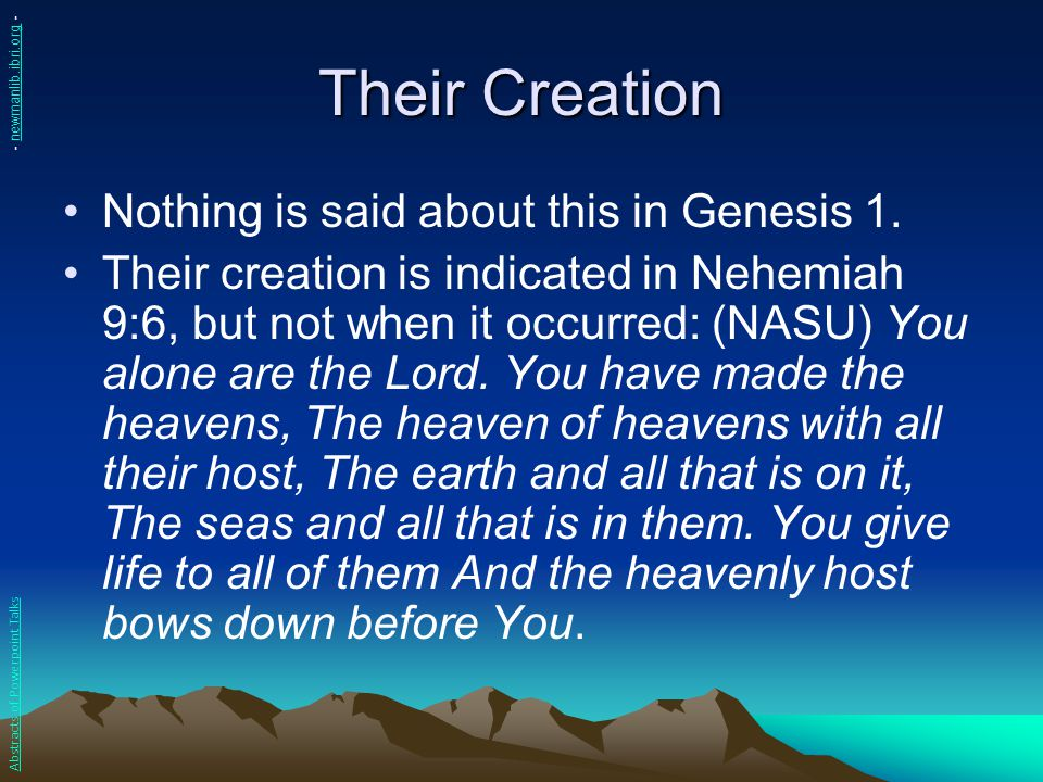 Their Creation Nothing is said about this in Genesis 1. Their creation is indicated in Nehemiah 9:6, but not when it occurred: (NASU) You alone are th