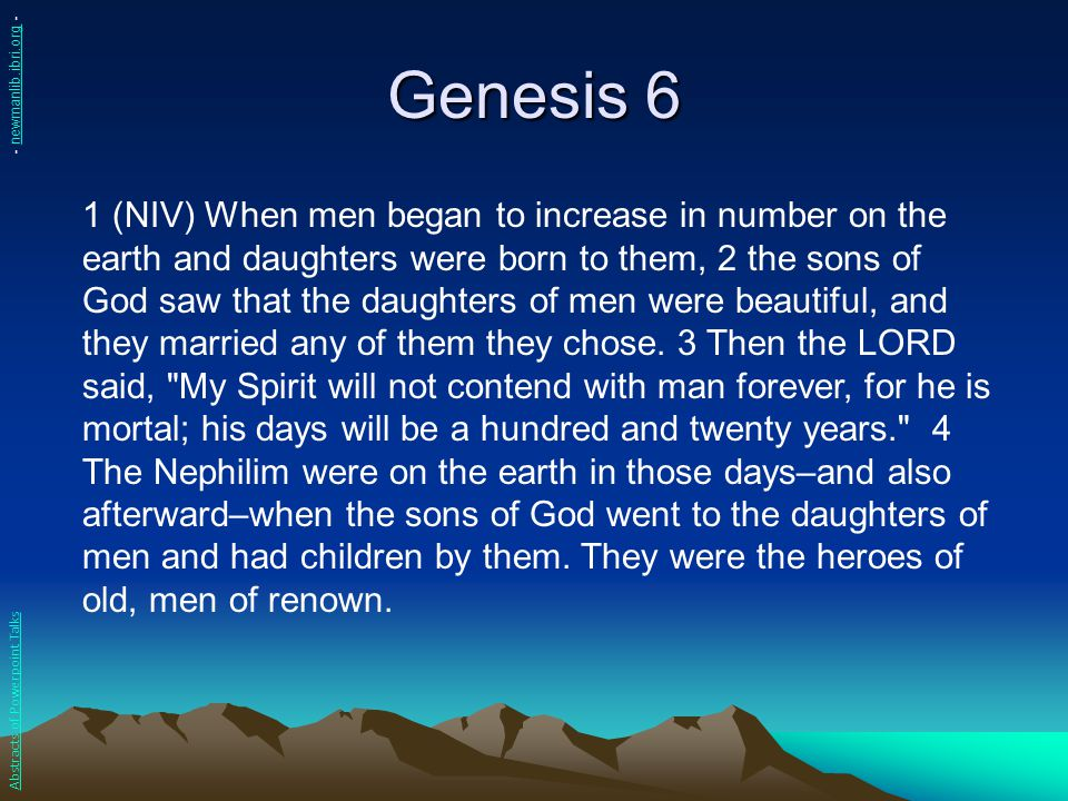 Genesis 6 1 (NIV) When men began to increase in number on the earth and daughters were born to them, 2 the sons of God saw that the daughters of men w