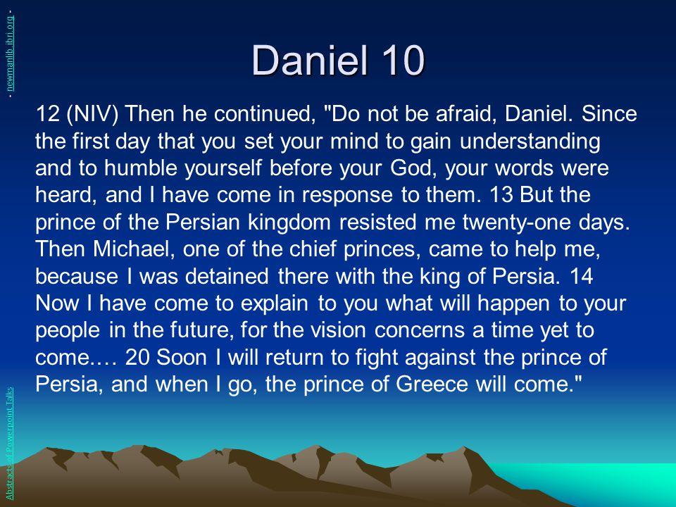 Daniel 10 12 (NIV) Then he continued,