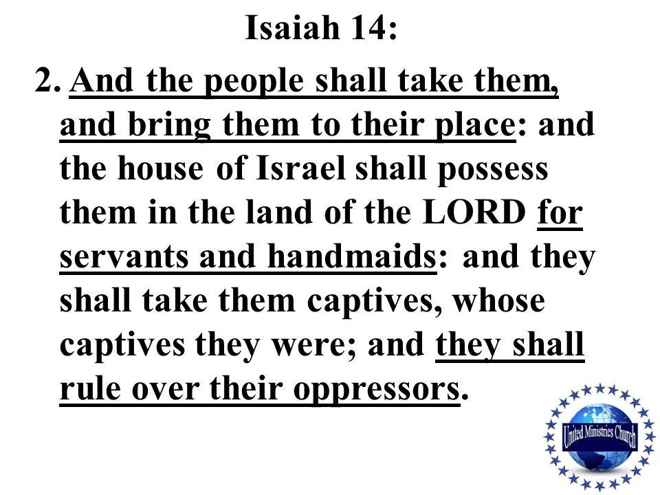 Isaiah 14: 2.