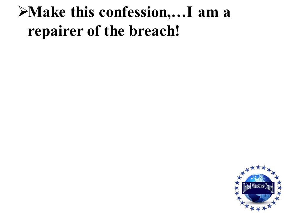  Make this confession,…I am a repairer of the breach! 36