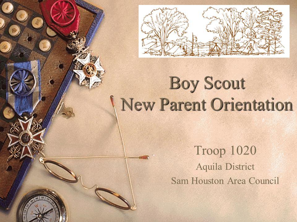 Boy Scout New Parent Orientation Troop 1020 Aquila District Sam Houston Area Council