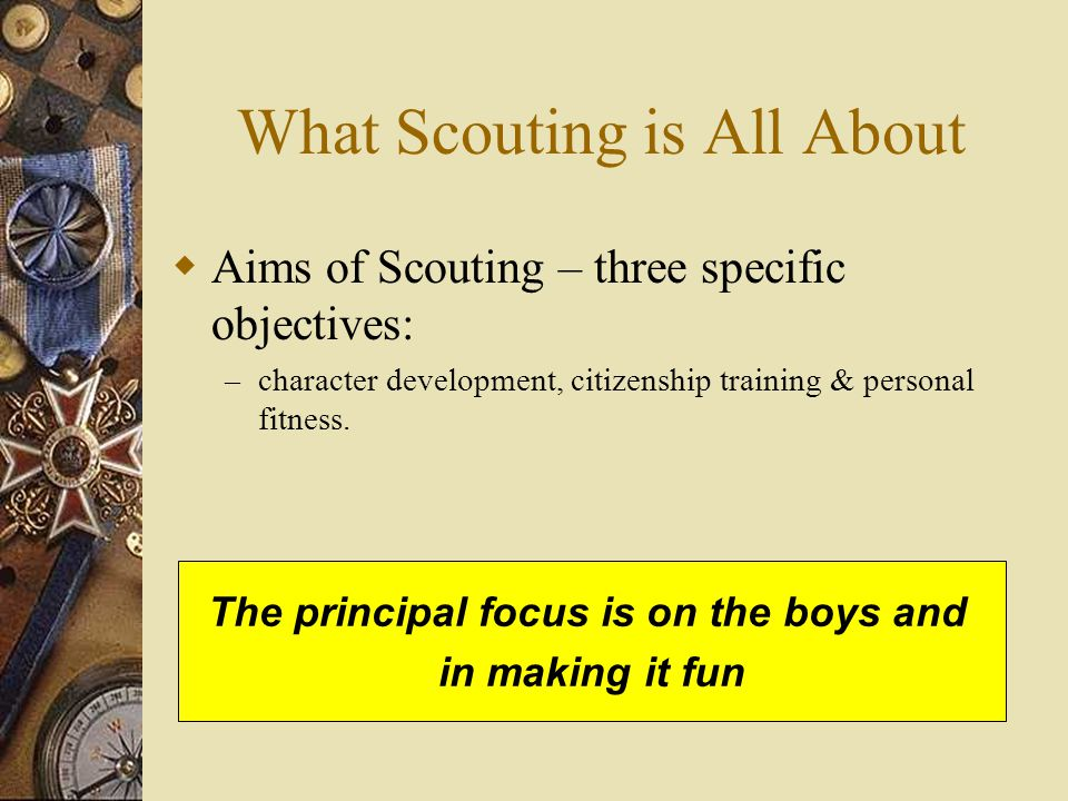 Agenda  The Goals of Scouting  History – History of Scouting – History of Troop 1020  Organization – BSA Organizational Overview – Cub/Boy Scout Differences – Troop Organization  Leadership – Scout's Leadership within Troop – Scout Leadership and Training  Advancement – Boy Scout Advancements – First Class Emphasis Program  Uniforms  Recommended Equipment  Troop Outings  Other Important Stuff