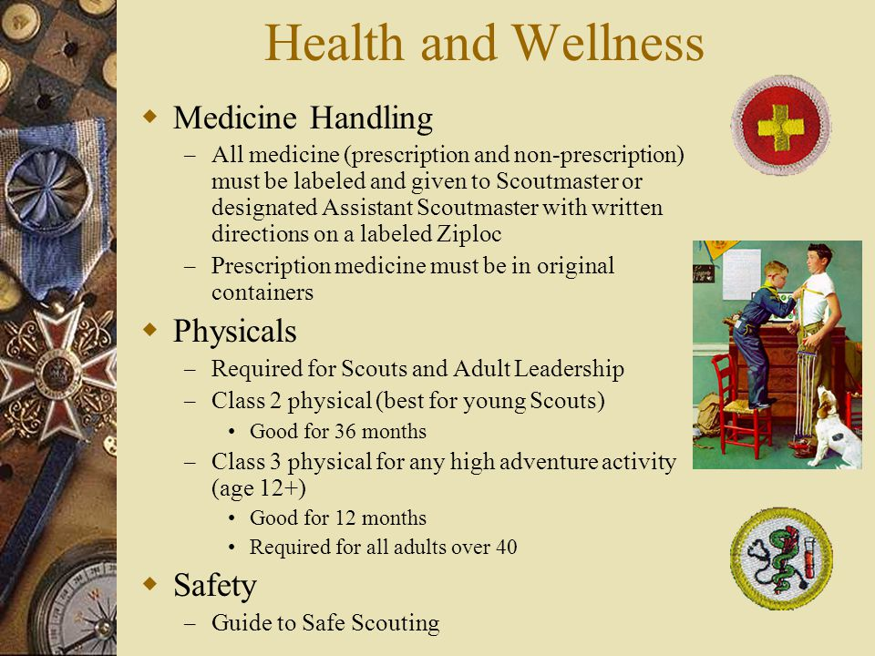Health and Wellness  Medicine Handling – All medicine (prescription and non-prescription) must be labeled and given to Scoutmaster or designated Assi