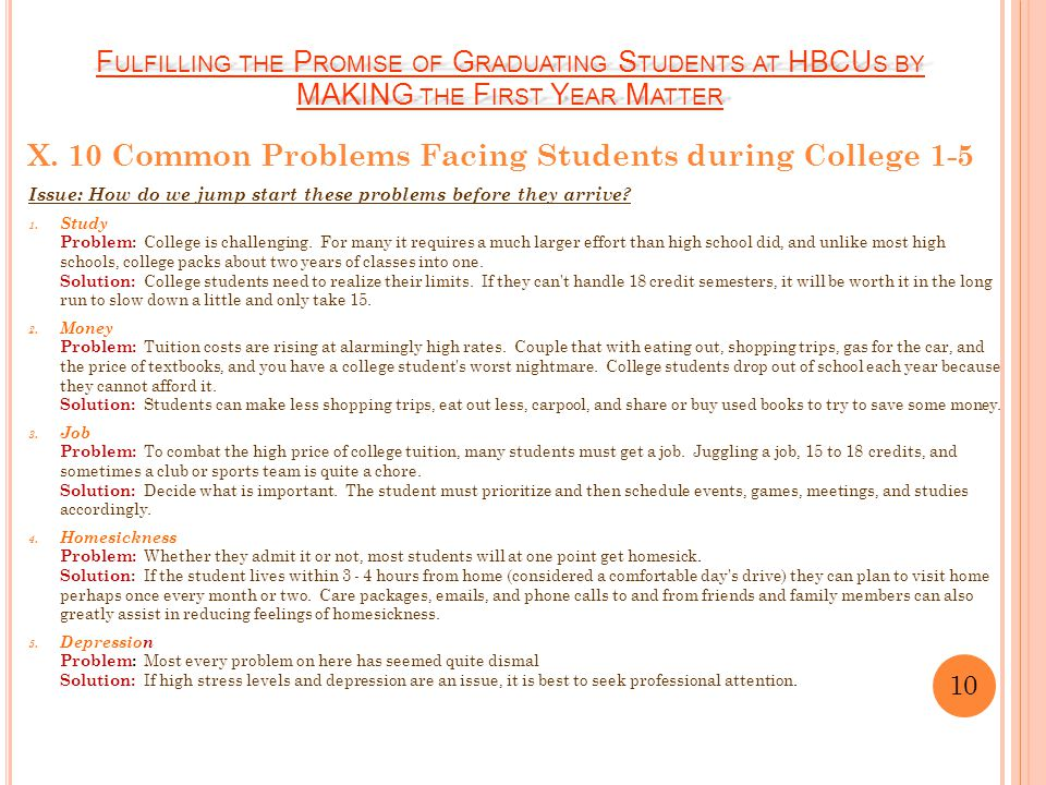 X. 10 Common Problems Facing Students during College 1-5 Issue: How do we jump start these problems before they arrive? 1. Study Problem: College is c