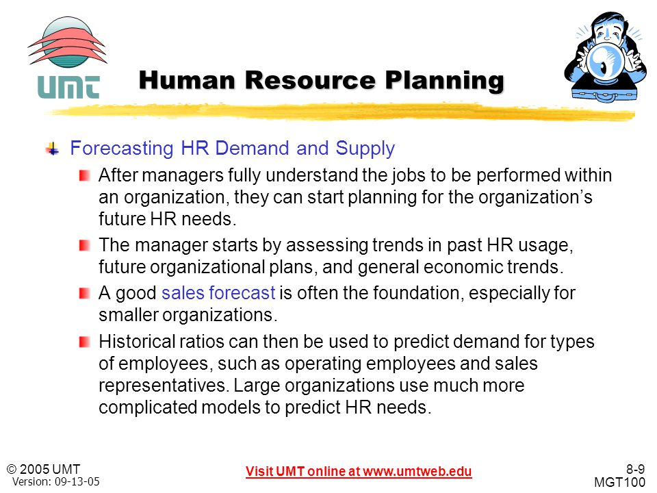 8-20 Visit UMT online at www.umtweb.edu © 2005 UMT MGT100 XP Version: 09-13-05 Selecting Human Resources What do you think makes a recruiter eliminate a potential employee.