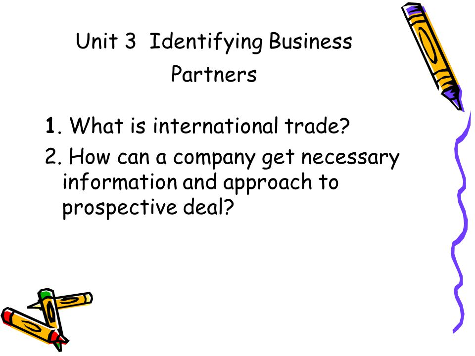 Unit 3 Identifying Business Partners 1. What is international trade.