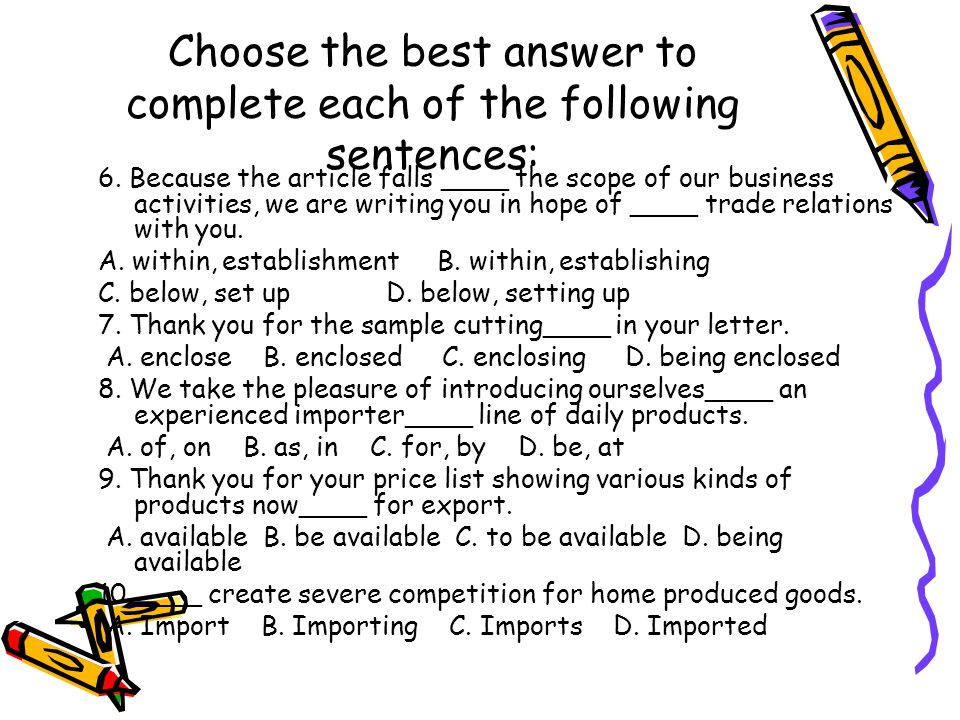 Choose the best answer to complete each of the following sentences: 6.