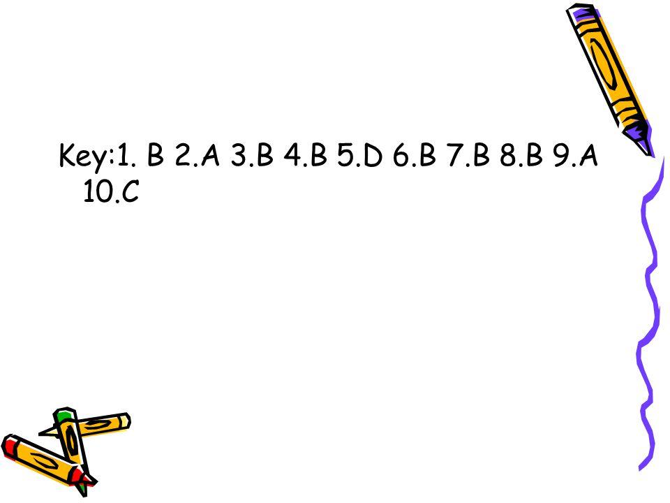 Key:1. B 2.A 3.B 4.B 5.D 6.B 7.B 8.B 9.A 10.C