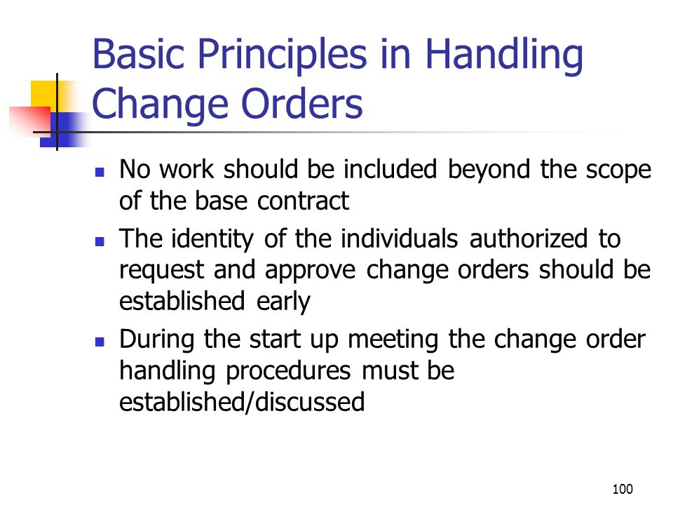 100 Basic Principles in Handling Change Orders No work should be included beyond the scope of the base contract The identity of the individuals author