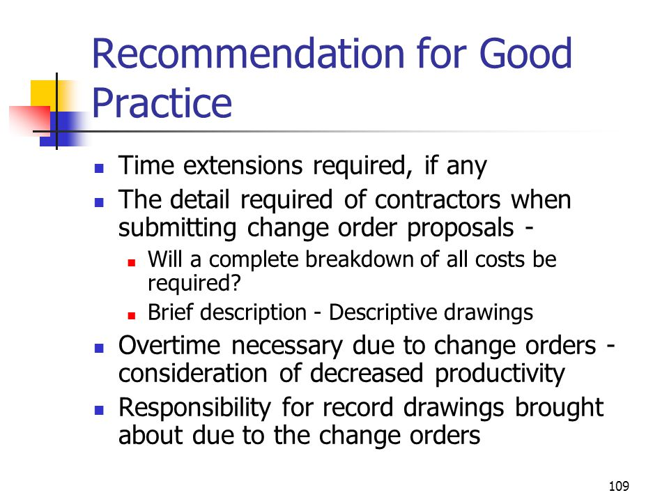 109 Recommendation for Good Practice Time extensions required, if any The detail required of contractors when submitting change order proposals - Will