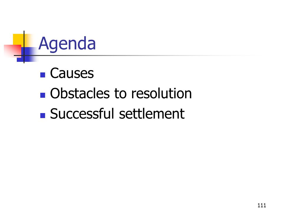111 Agenda Causes Obstacles to resolution Successful settlement