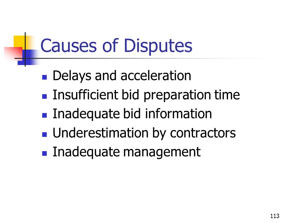 113 Causes of Disputes Delays and acceleration Insufficient bid preparation time Inadequate bid information Underestimation by contractors Inadequate