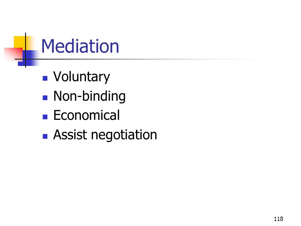 118 Mediation Voluntary Non-binding Economical Assist negotiation