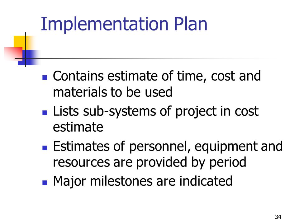 34 Implementation Plan Contains estimate of time, cost and materials to be used Lists sub-systems of project in cost estimate Estimates of personnel,