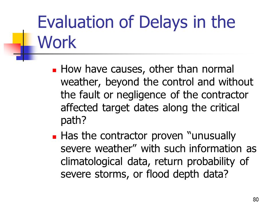 80 Evaluation of Delays in the Work How have causes, other than normal weather, beyond the control and without the fault or negligence of the contract