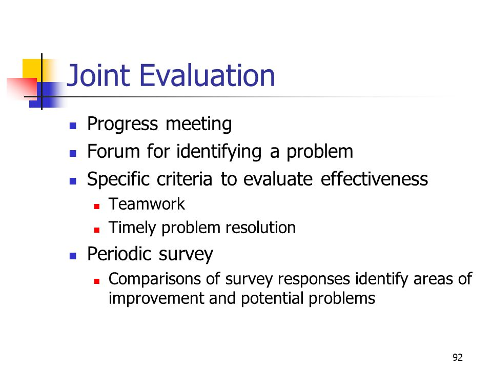 92 Joint Evaluation Progress meeting Forum for identifying a problem Specific criteria to evaluate effectiveness Teamwork Timely problem resolution Pe