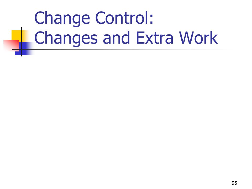 95 Change Control: Changes and Extra Work