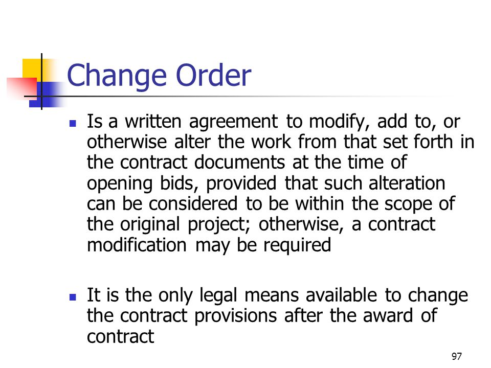97 Change Order Is a written agreement to modify, add to, or otherwise alter the work from that set forth in the contract documents at the time of ope