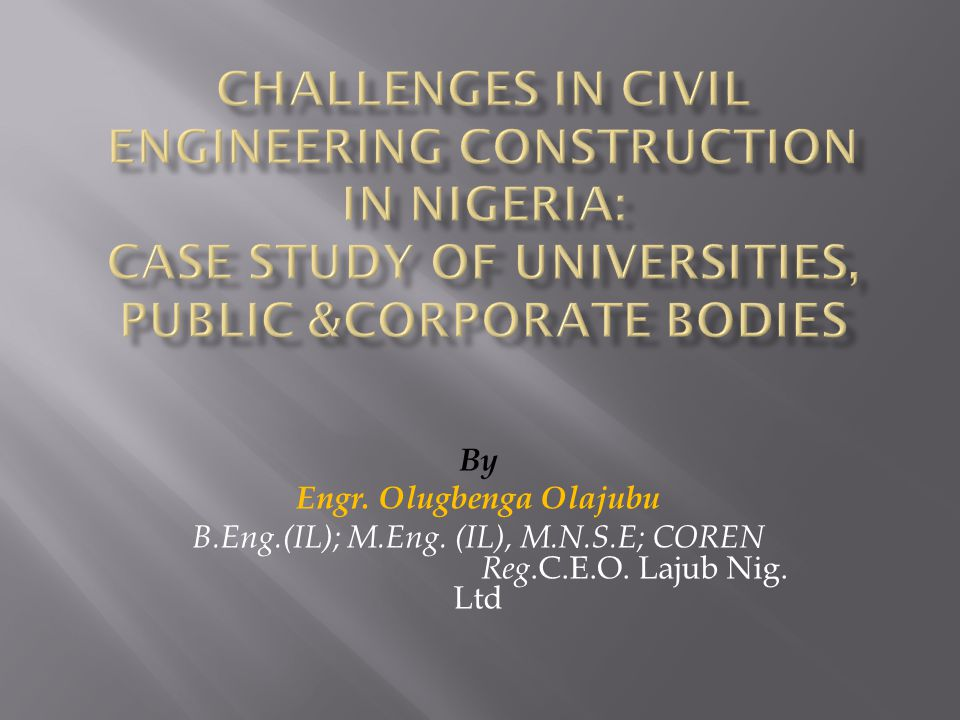 By Engr. Olugbenga Olajubu B.Eng.(IL); M.Eng. (IL), M.N.S.E; COREN Reg.C.E.O. Lajub Nig. Ltd