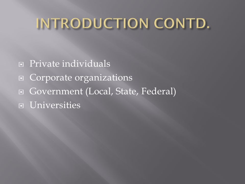  Private individuals  Corporate organizations  Government (Local, State, Federal)  Universities
