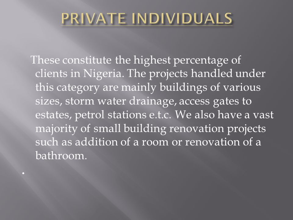 These constitute the highest percentage of clients in Nigeria. The projects handled under this category are mainly buildings of various sizes, storm w