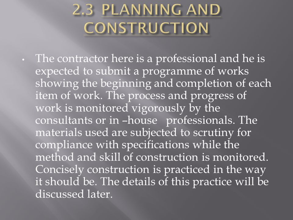 The contractor here is a professional and he is expected to submit a programme of works showing the beginning and completion of each item of work. The