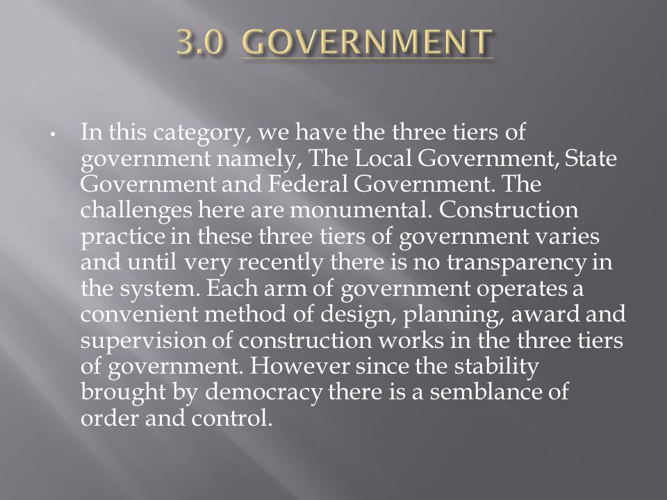 In this category, we have the three tiers of government namely, The Local Government, State Government and Federal Government. The challenges here are