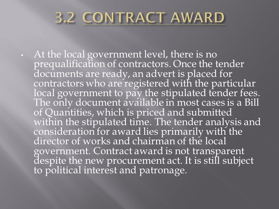 At the local government level, there is no prequalification of contractors. Once the tender documents are ready, an advert is placed for contractors w