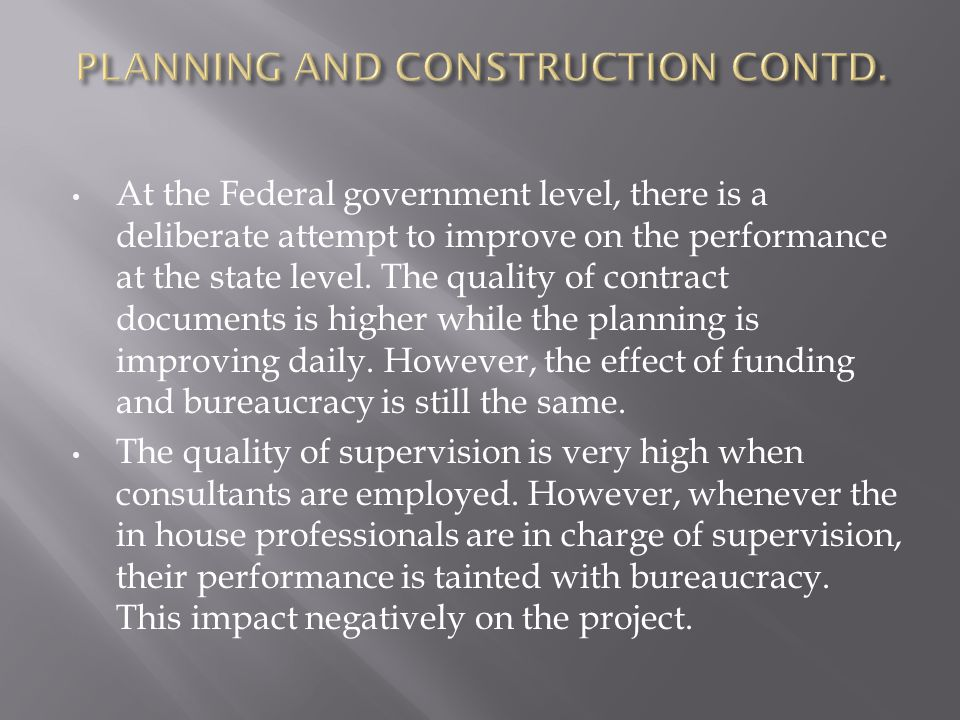 At the Federal government level, there is a deliberate attempt to improve on the performance at the state level. The quality of contract documents is