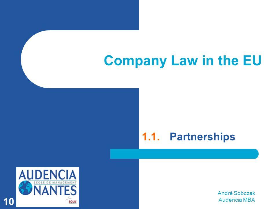 André Sobczak Audencia MBA 10 Company Law in the EU 1.1.Partnerships