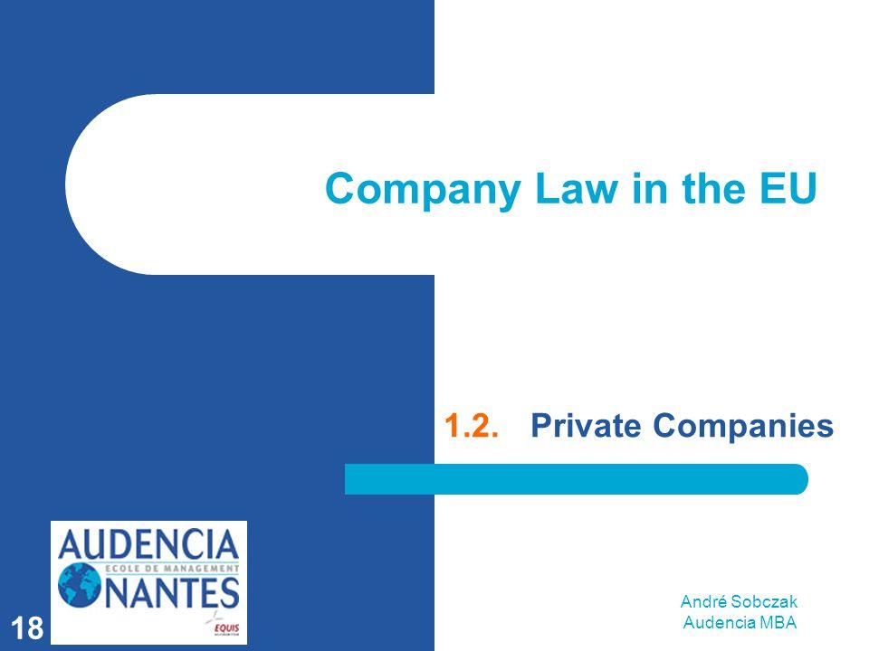 André Sobczak Audencia MBA 18 Company Law in the EU 1.2.Private Companies