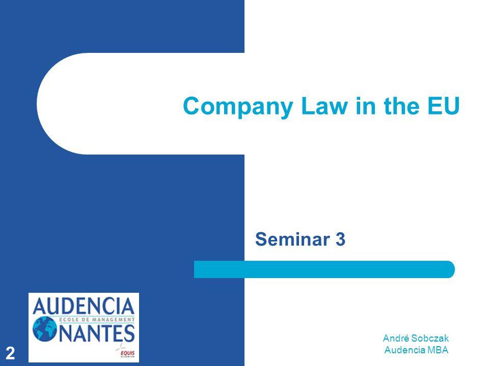 André Sobczak Audencia MBA 2 Company Law in the EU Seminar 3