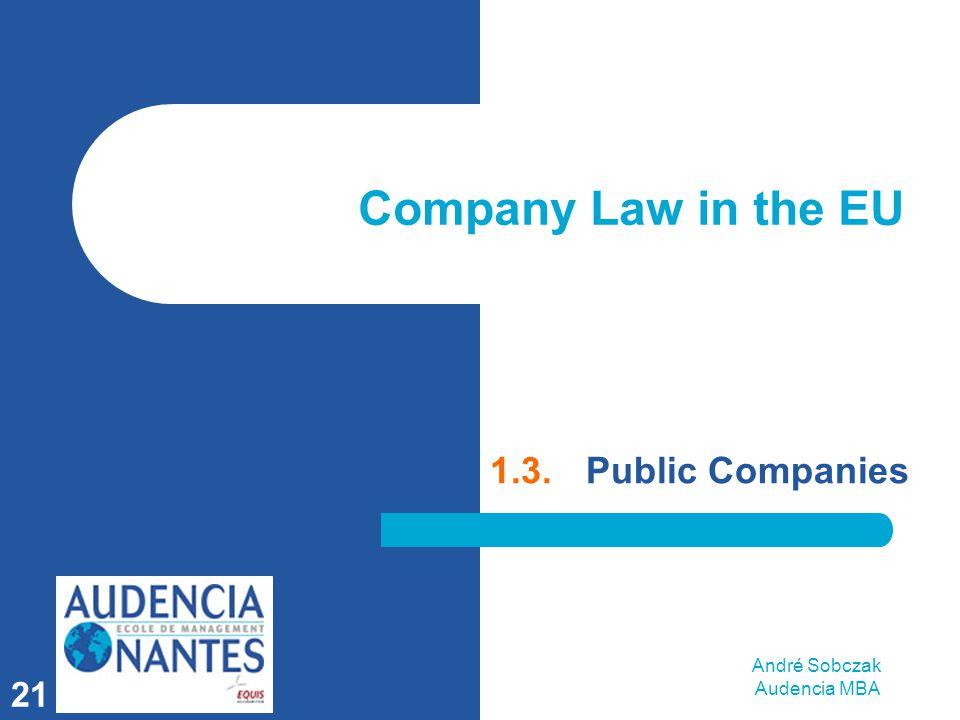 André Sobczak Audencia MBA 21 Company Law in the EU 1.3.Public Companies