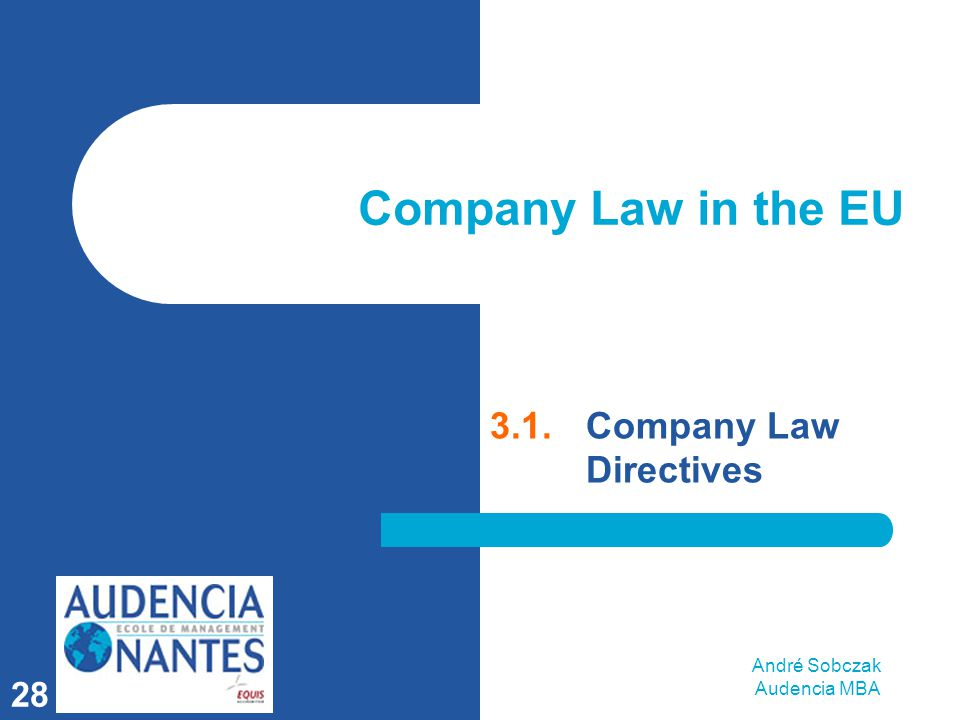 André Sobczak Audencia MBA 28 Company Law in the EU 3.1.Company Law Directives